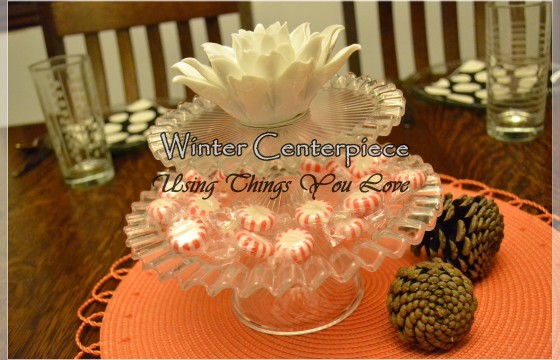Table Centerpiece~Using Things You Own and Love!